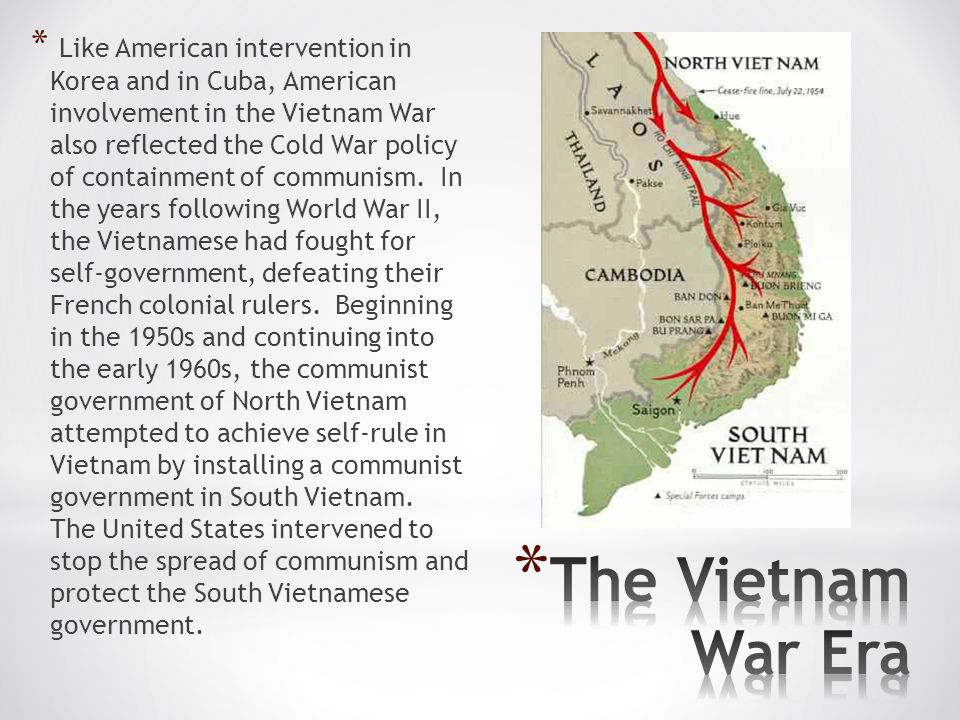 * Like American intervention in Korea and in Cuba, American involvement in the Vietnam War also reflected the Cold War policy of containment of communism.
