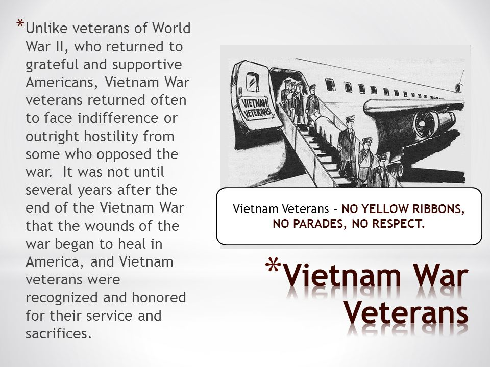 * Unlike veterans of World War II, who returned to grateful and supportive Americans, Vietnam War veterans returned often to face indifference or outright hostility from some who opposed the war.