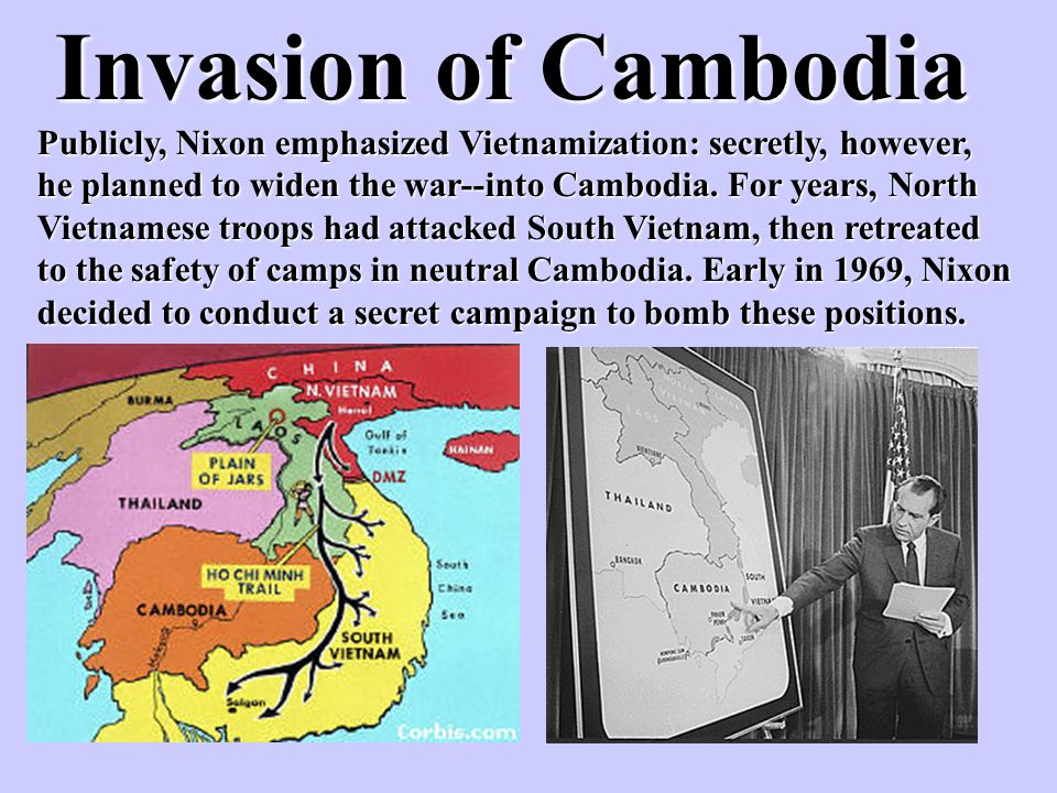 Invasion of Cambodia Publicly, Nixon emphasized Vietnamization: secretly, however, he planned to widen the war--into Cambodia. For years, North Vietna