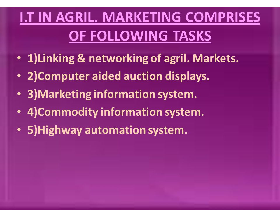I.T IN AGRIL. MARKETING COMPRISES OF FOLLOWING TASKS 1)Linking & networking of agril.