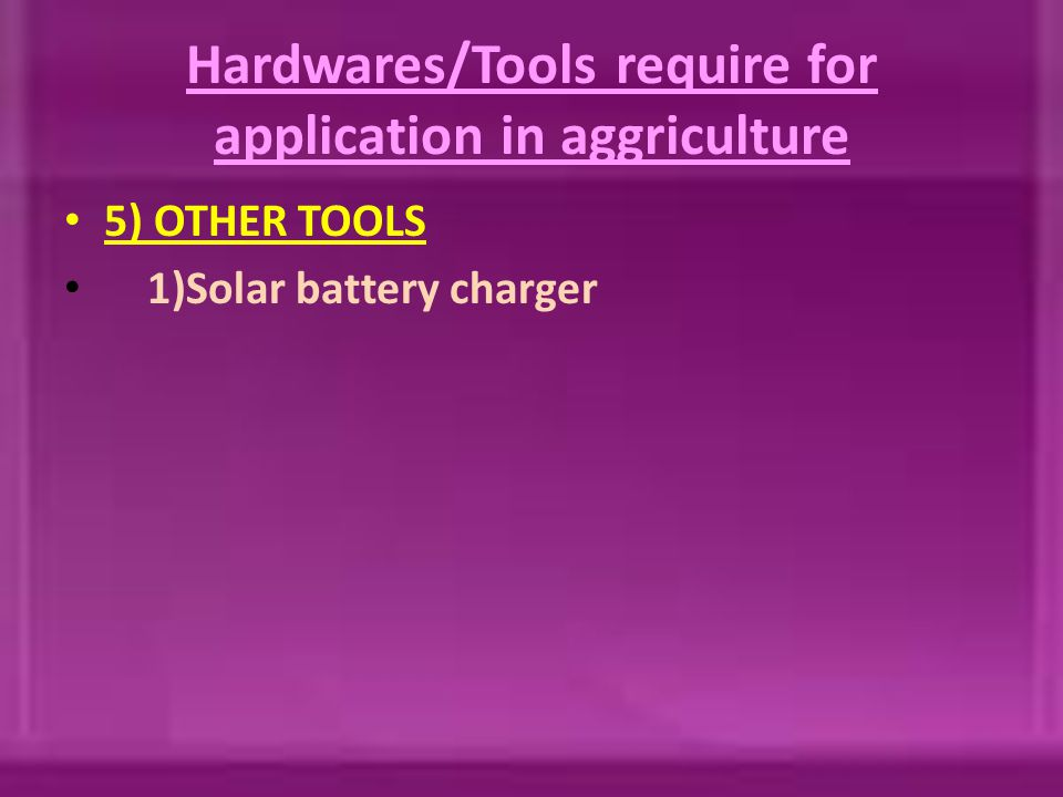 Hardwares/Tools require for application in aggriculture 5) OTHER TOOLS 1)Solar battery charger