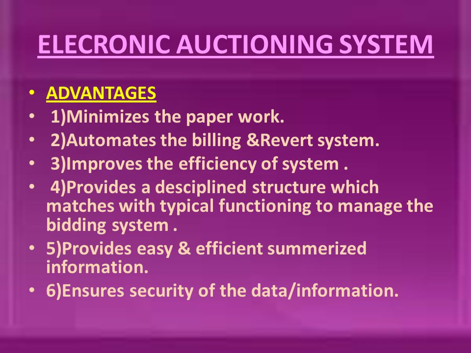 ELECRONIC AUCTIONING SYSTEM ADVANTAGES 1)Minimizes the paper work.