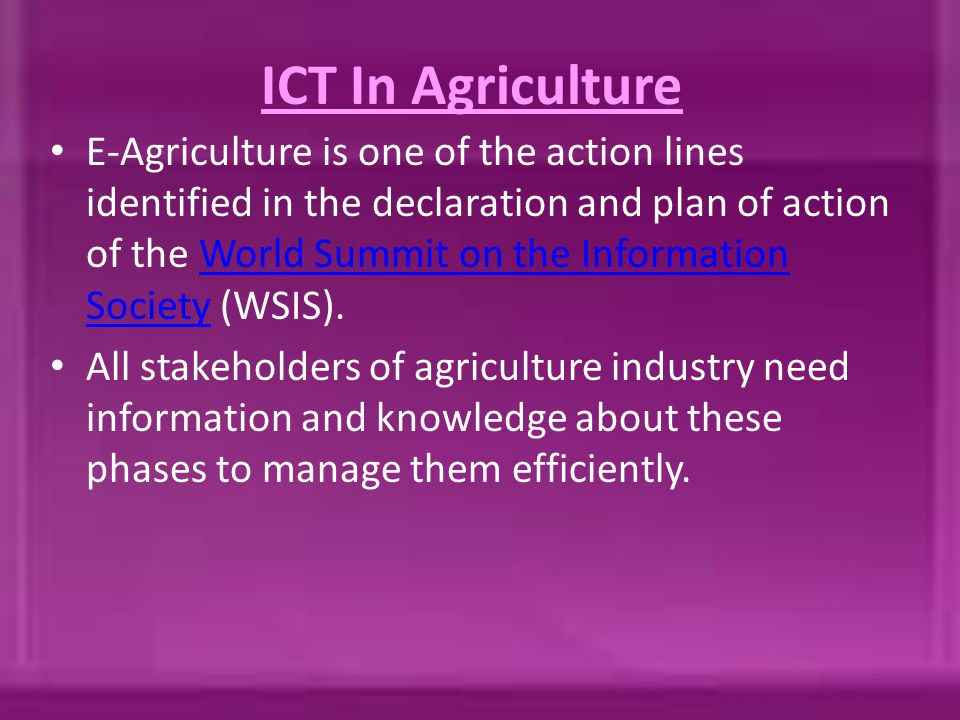 ICT In Agriculture E-Agriculture is one of the action lines identified in the declaration and plan of action of the World Summit on the Information So