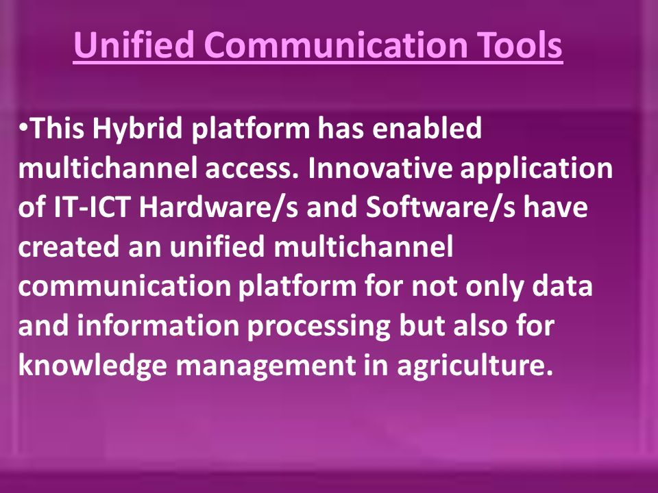 Unified Communication Tools This Hybrid platform has enabled multichannel access.
