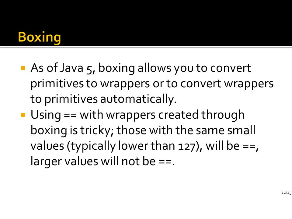  As of Java 5, boxing allows you to convert primitives to wrappers or to convert wrappers to primitives automatically.