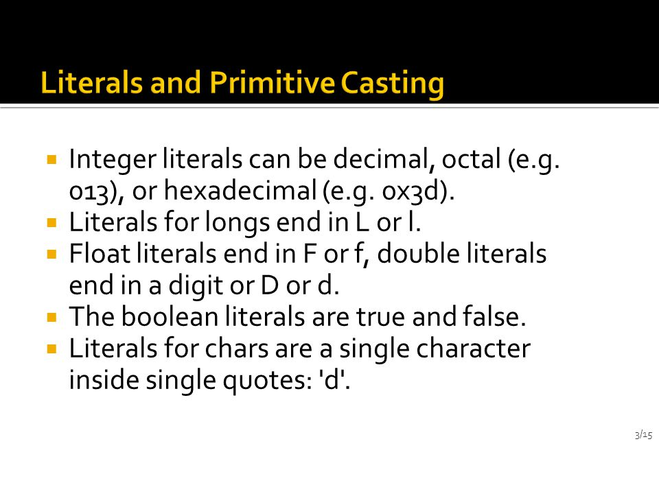  Integer literals can be decimal, octal (e.g. 013), or hexadecimal (e.g.