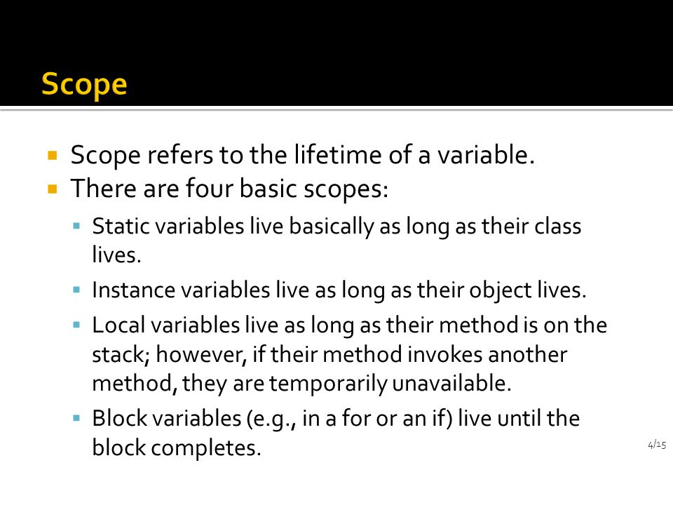  Scope refers to the lifetime of a variable.