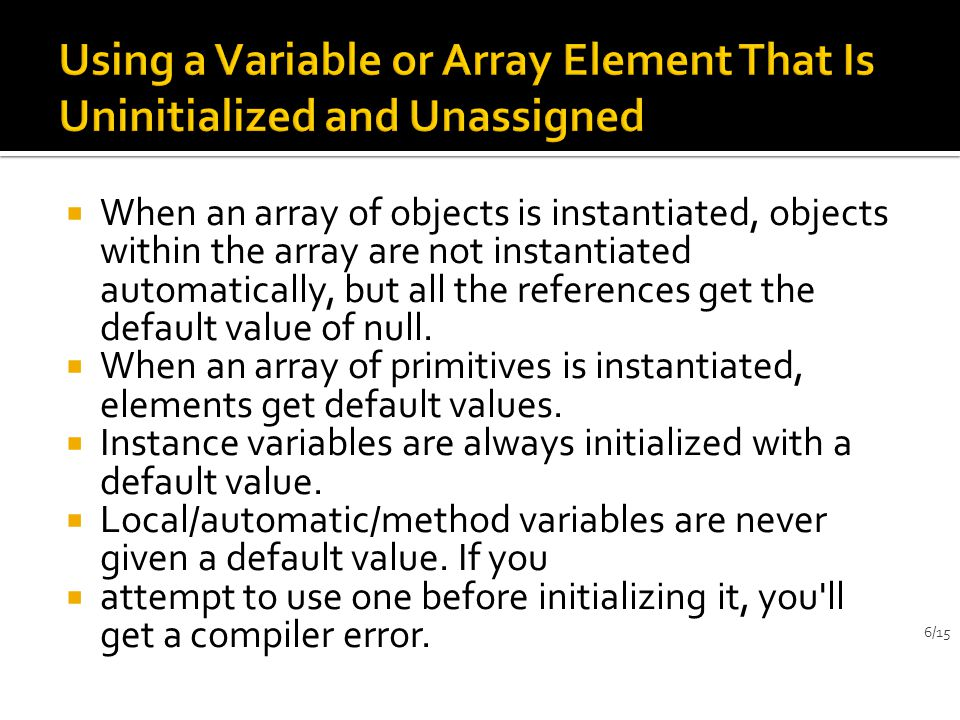  When an array of objects is instantiated, objects within the array are not instantiated automatically, but all the references get the default value of null.