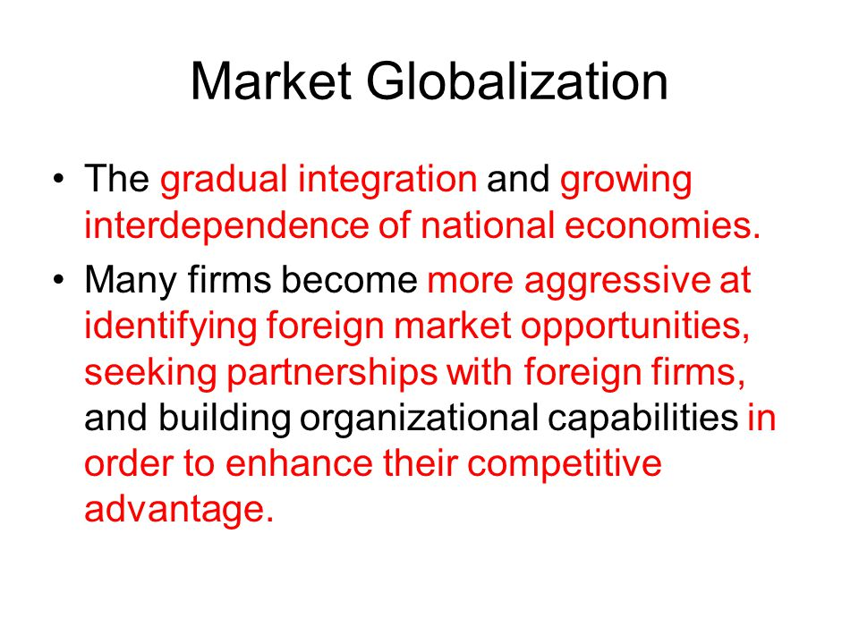 Market Globalization The gradual integration and growing interdependence of national economies.