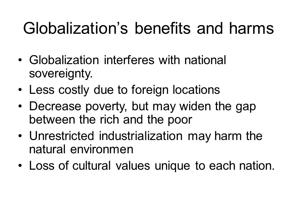 Globalization's benefits and harms Globalization interferes with national sovereignty.