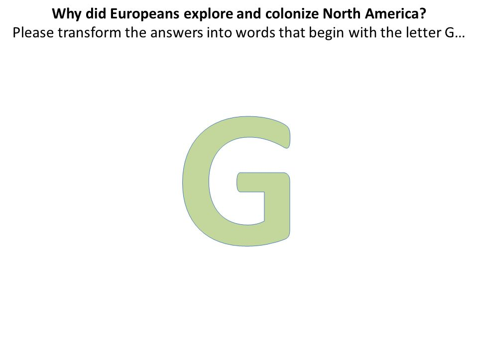Why did Europeans explore and colonize North America.
