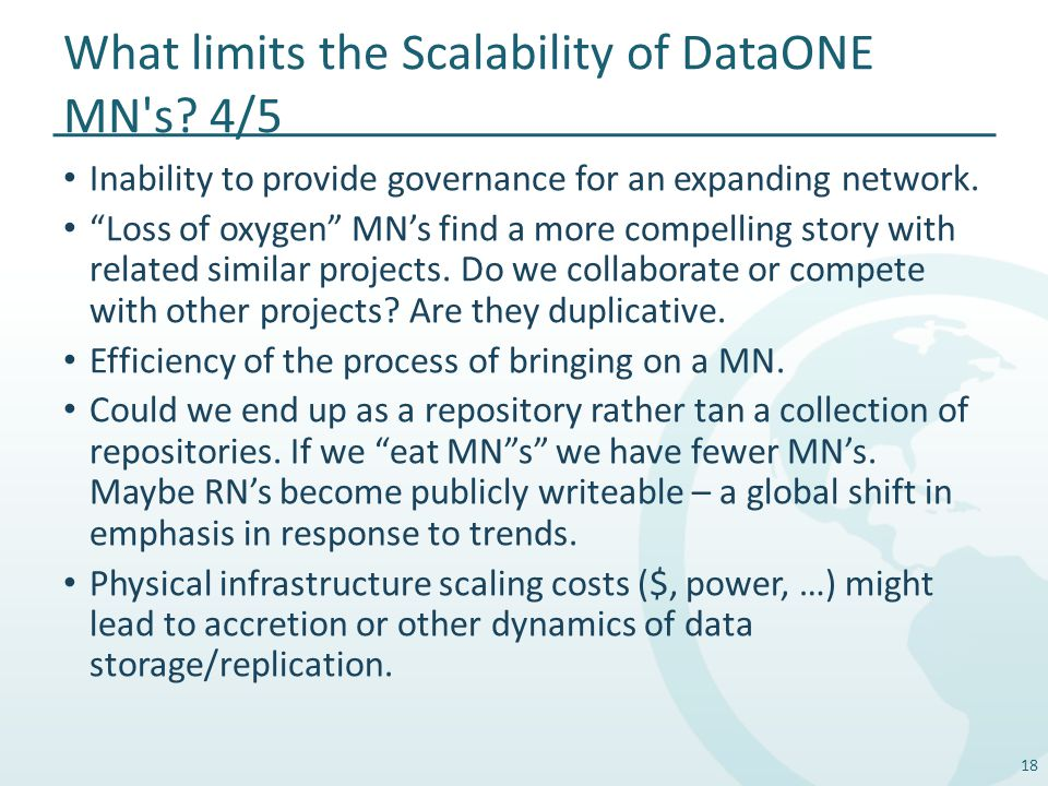 "What limits the Scalability of DataONE MN's? 4/5 Inability to provide governance for an expanding network. ""Loss of oxygen"" MN's find a more compellin"