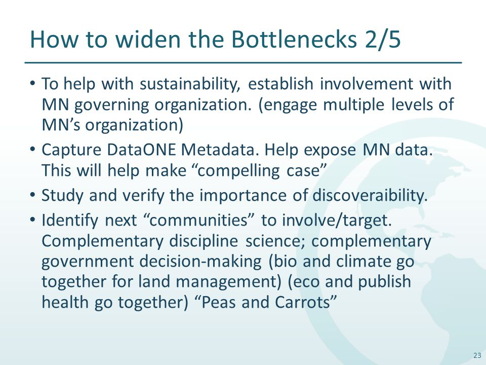 How to widen the Bottlenecks 2/5 To help with sustainability, establish involvement with MN governing organization.