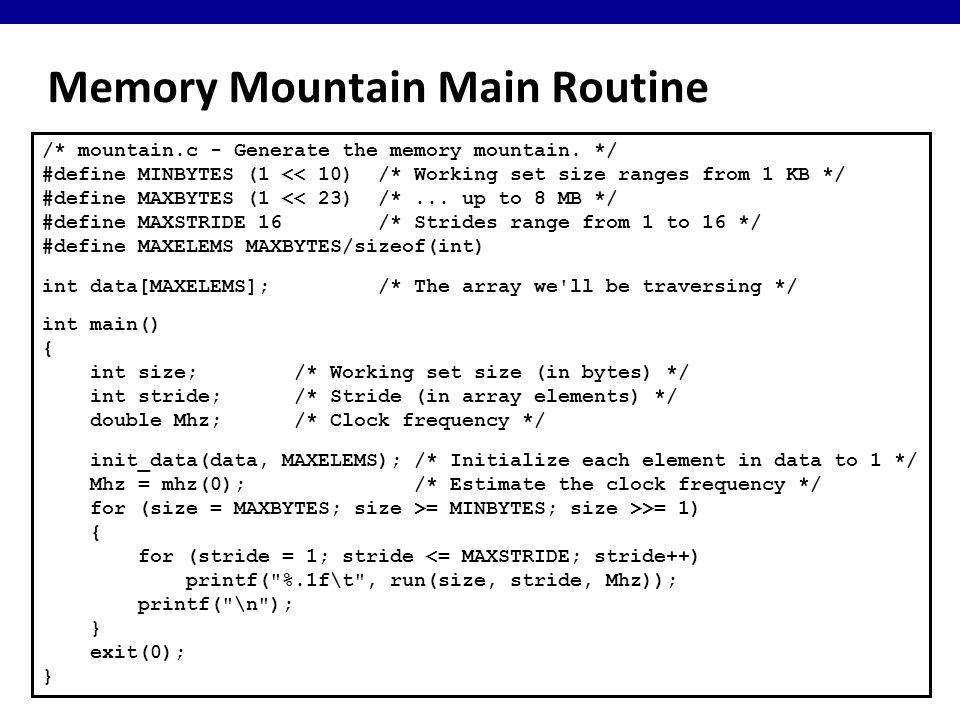 Memory Mountain Main Routine /* mountain.c - Generate the memory mountain.