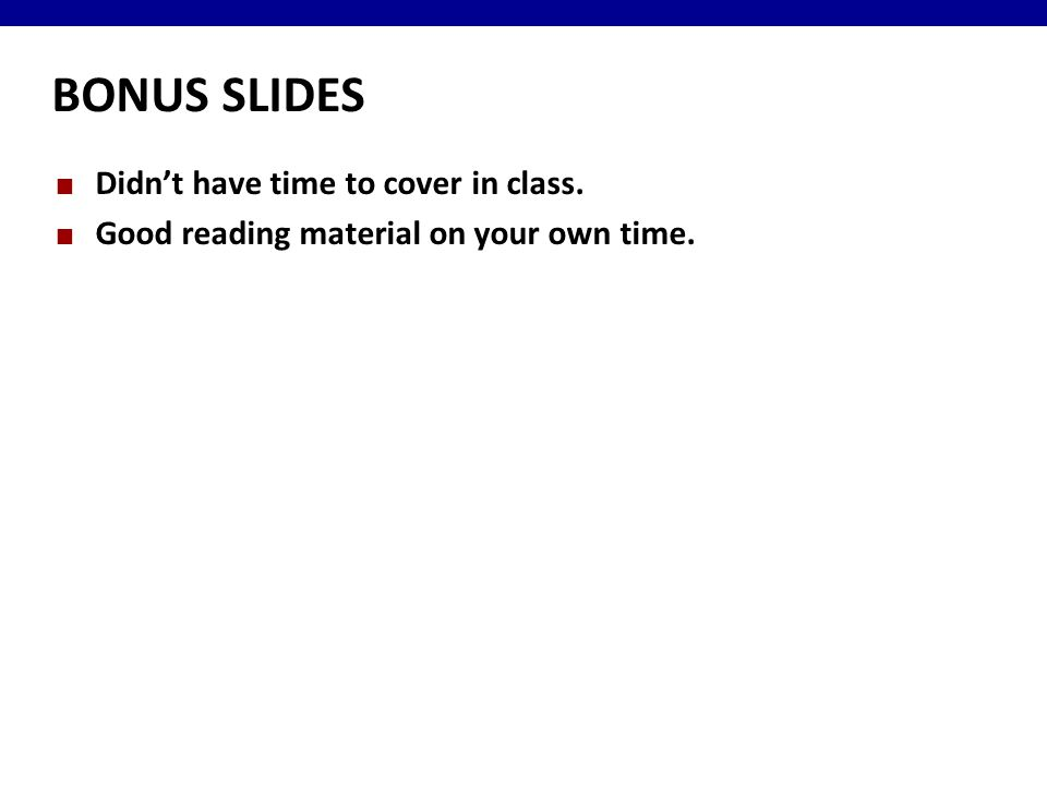 BONUS SLIDES Didn't have time to cover in class. Good reading material on your own time.