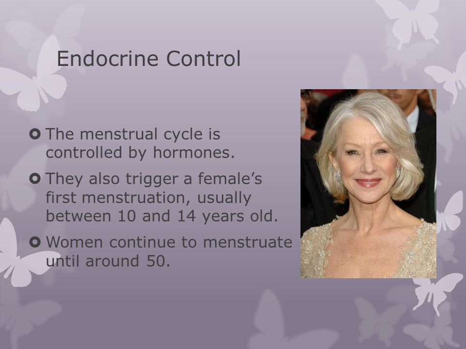 Endocrine Control  The menstrual cycle is controlled by hormones.