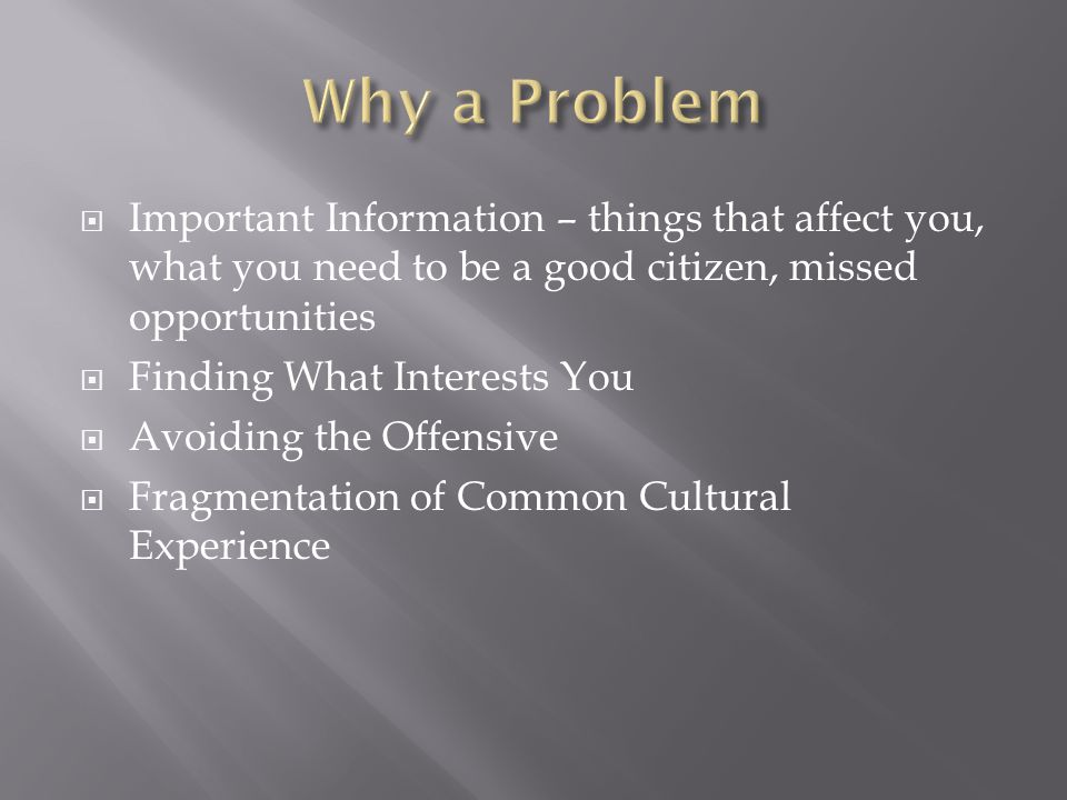  Important Information – things that affect you, what you need to be a good citizen, missed opportunities  Finding What Interests You  Avoiding the Offensive  Fragmentation of Common Cultural Experience
