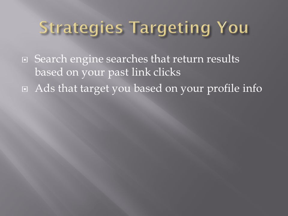  Search engine searches that return results based on your past link clicks  Ads that target you based on your profile info