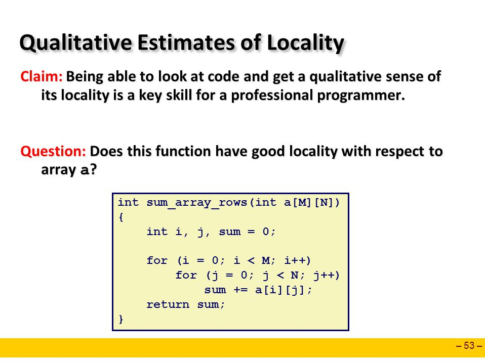 – 53 – Qualitative Estimates of Locality Claim: Being able to look at code and get a qualitative sense of its locality is a key skill for a profession