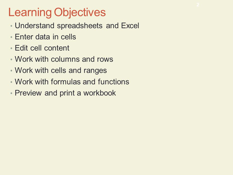 Learning Objectives Understand spreadsheets and Excel Enter data in cells Edit cell content Work with columns and rows Work with cells and ranges Work