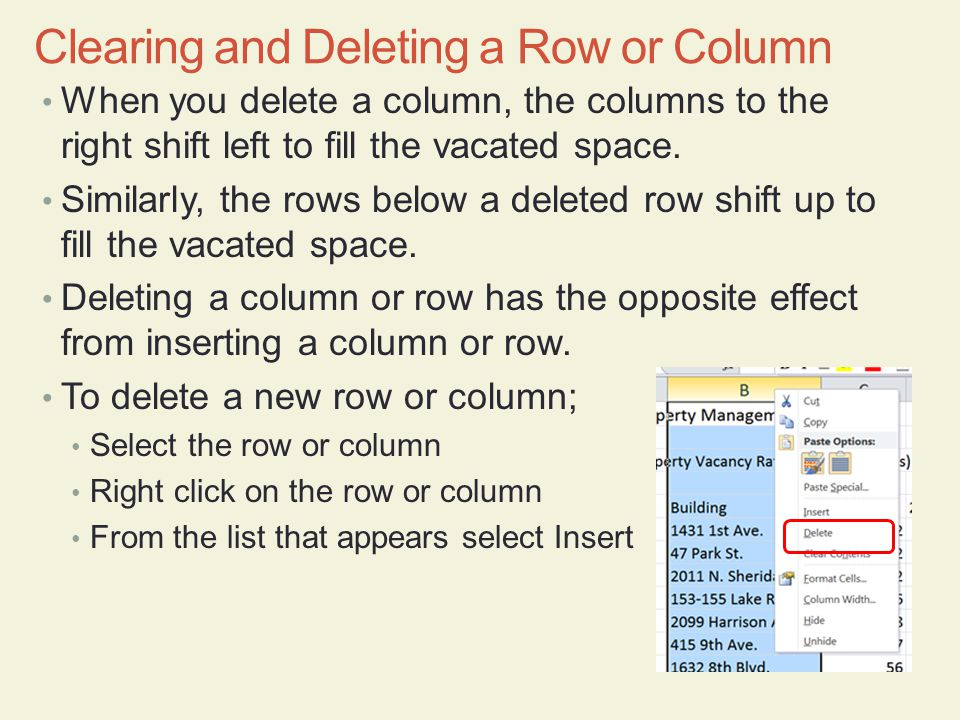 When you delete a column, the columns to the right shift left to fill the vacated space. Similarly, the rows below a deleted row shift up to fill the