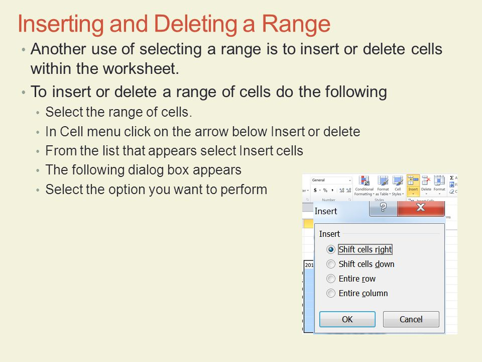 Another use of selecting a range is to insert or delete cells within the worksheet.