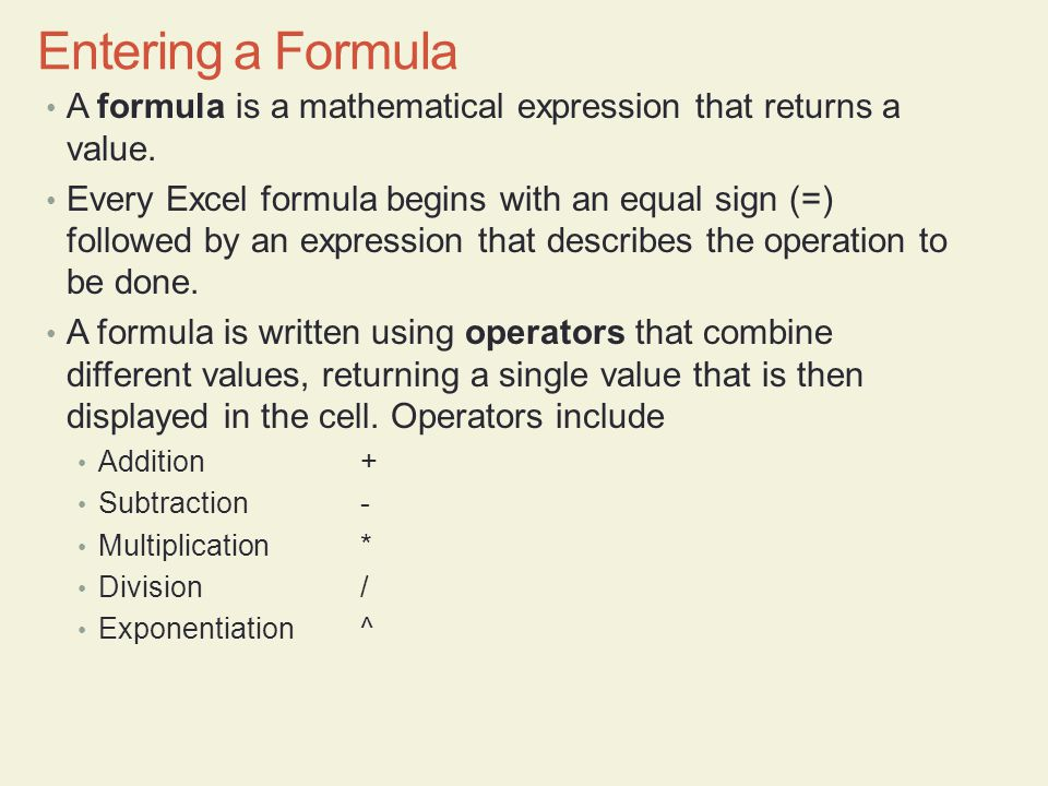 A formula is a mathematical expression that returns a value.