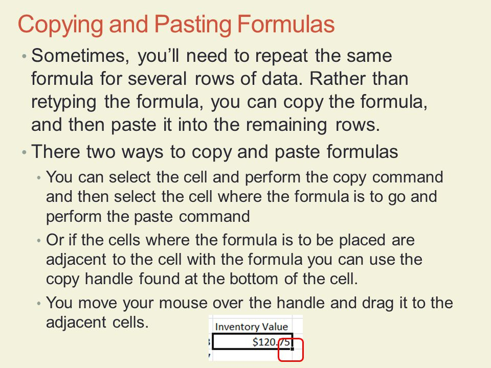 Sometimes, you'll need to repeat the same formula for several rows of data. Rather than retyping the formula, you can copy the formula, and then paste