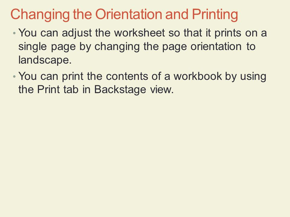 You can adjust the worksheet so that it prints on a single page by changing the page orientation to landscape. You can print the contents of a workboo