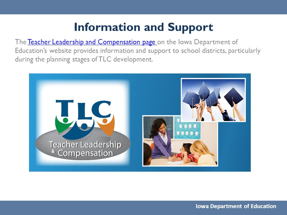 Information and Support Iowa Department of Education The Teacher Leadership and Compensation page on the Iowa Department of Education's website provid