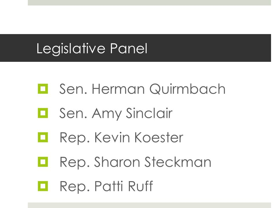 Legislative Panel  Sen. Herman Quirmbach  Sen. Amy Sinclair  Rep. Kevin Koester  Rep. Sharon Steckman  Rep. Patti Ruff