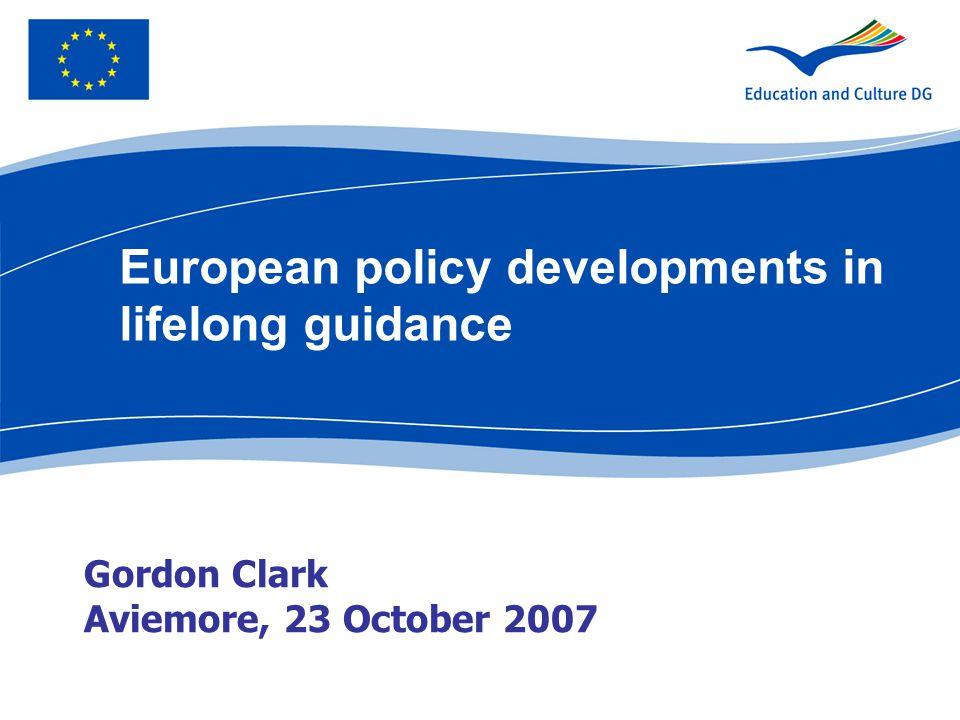 Gordon Clark Aviemore, 23 October 2007 European policy developments in lifelong guidance