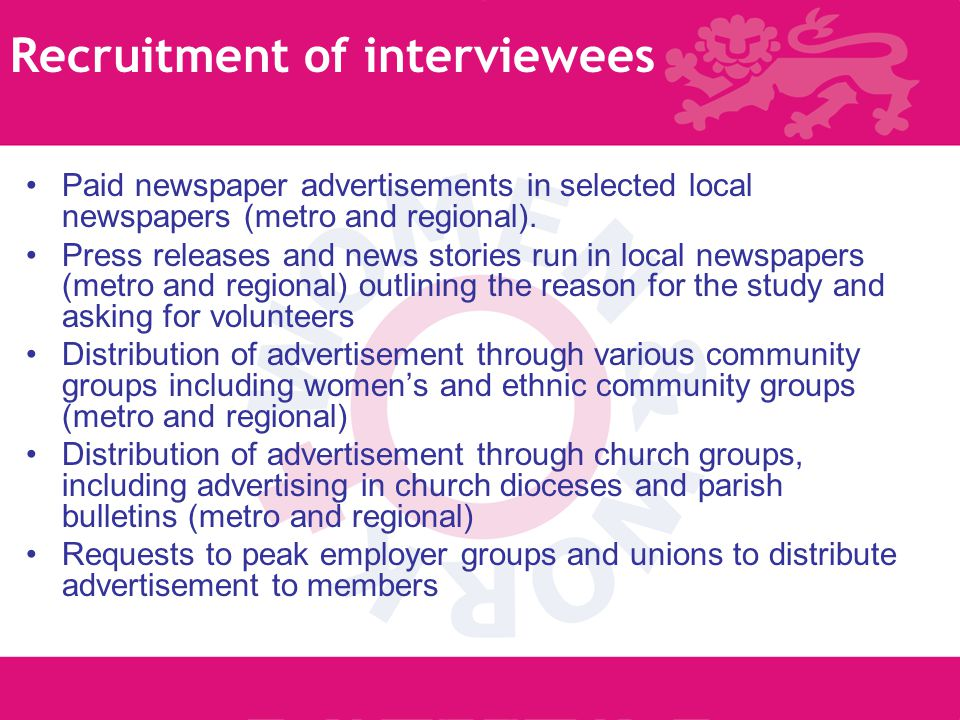 6 Recruitment of interviewees Paid newspaper advertisements in selected local newspapers (metro and regional).