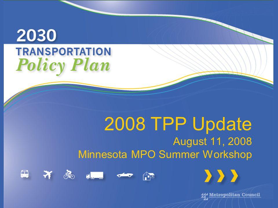 2008 TPP Update August 11, 2008 Minnesota MPO Summer Workshop