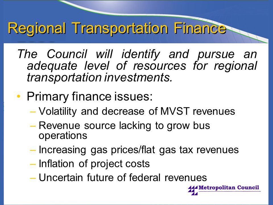 Regional Transportation Finance The Council will identify and pursue an adequate level of resources for regional transportation investments.