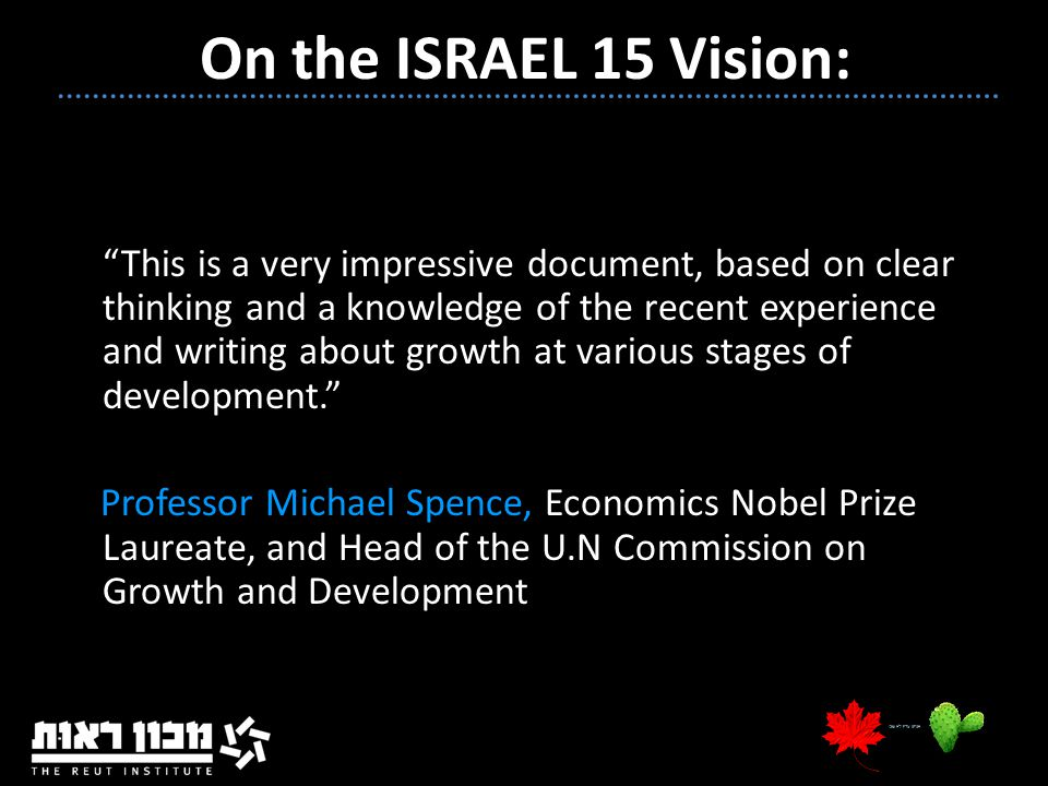 """15 On the ISRAEL 15 Vision: """"This is a very impressive document, based on clear thinking and a knowledge of the recent experience and writing about gr"""