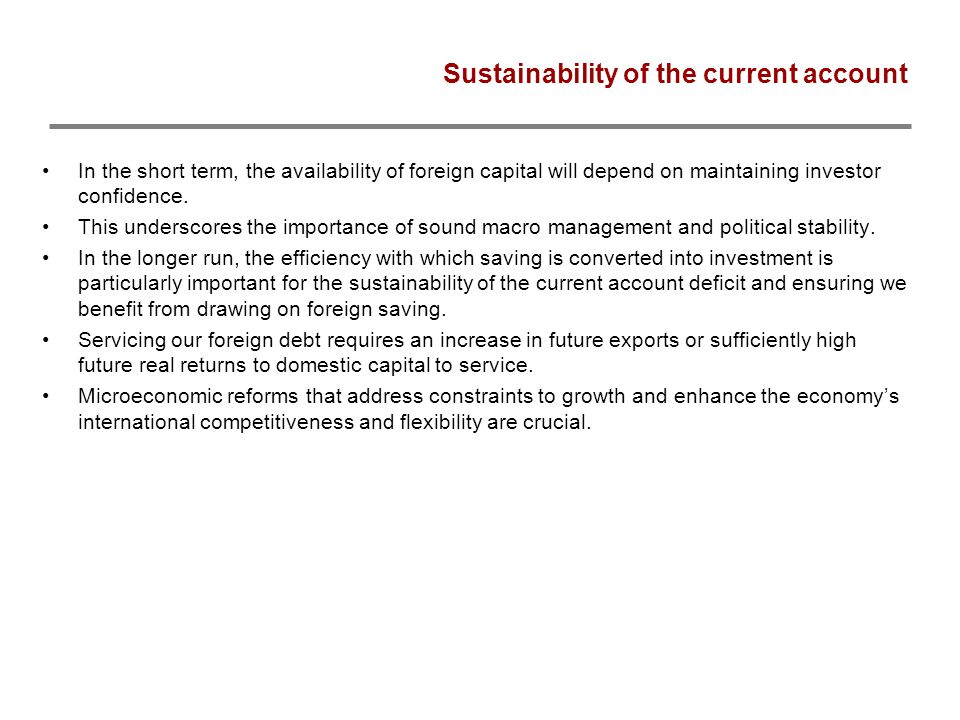 Sustainability of the current account In the short term, the availability of foreign capital will depend on maintaining investor confidence.