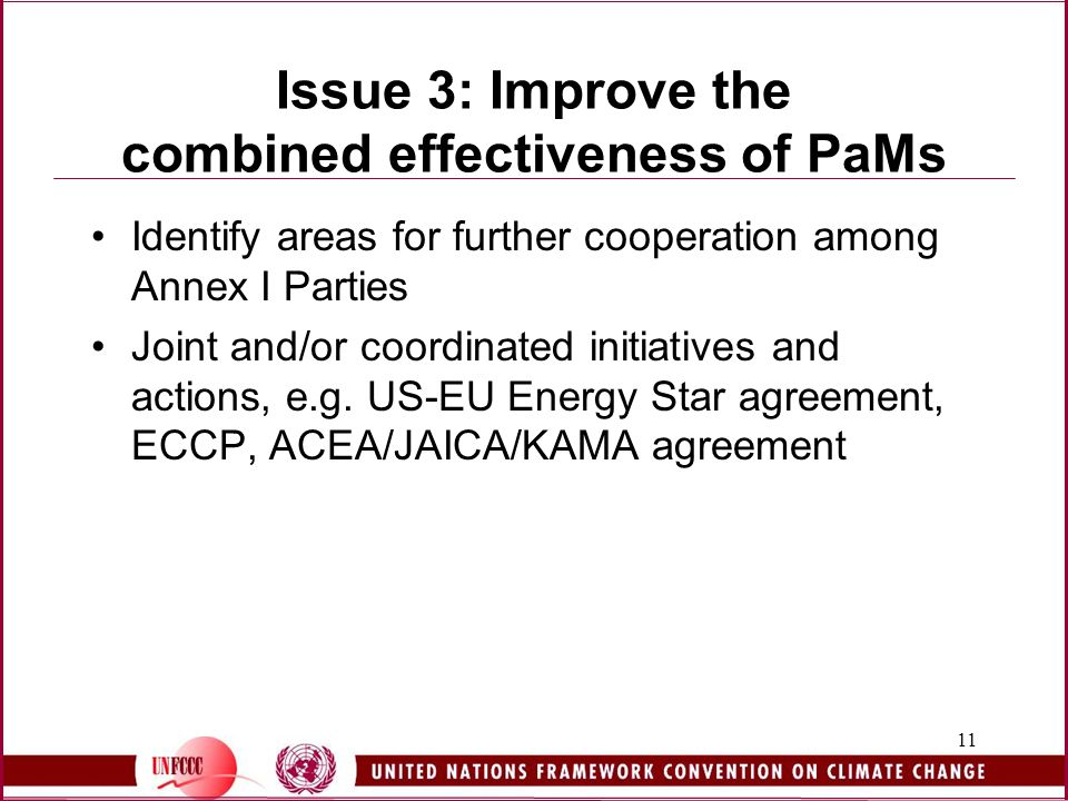 11 Issue 3: Improve the combined effectiveness of PaMs Identify areas for further cooperation among Annex I Parties Joint and/or coordinated initiatives and actions, e.g.