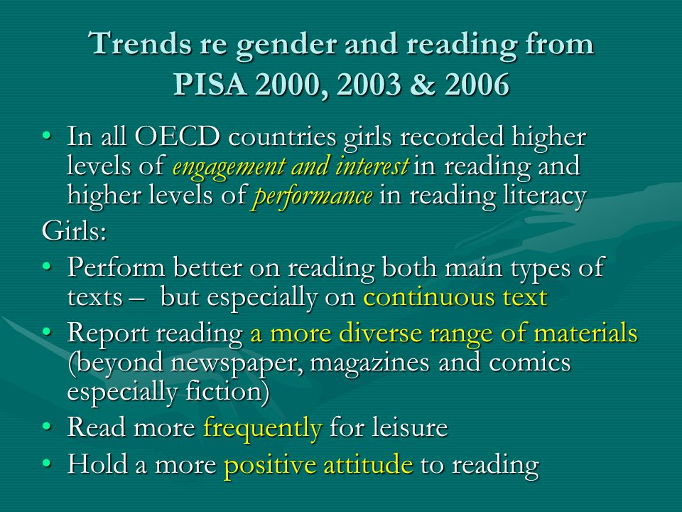 Trends re gender and reading from PISA 2000, 2003 & 2006 In all OECD countries girls recorded higher levels of engagement and interest in reading and