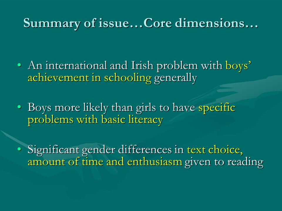 Summary of issue…Core dimensions… An international and Irish problem with boys' achievement in schooling generallyAn international and Irish problem w