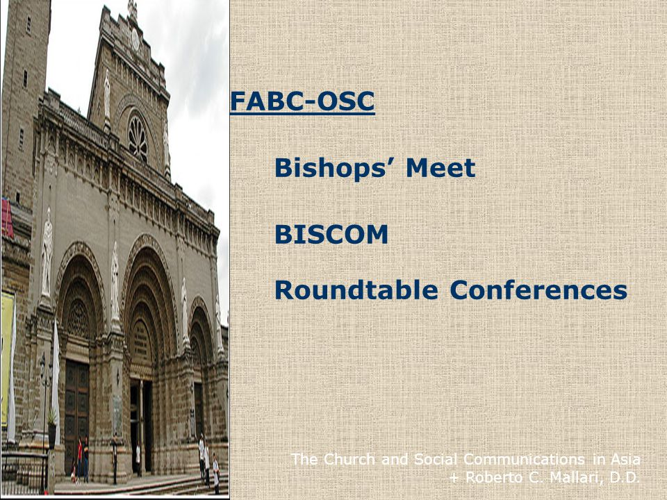FABC-OSC Bishops' Meet BISCOM Roundtable Conferences The Church and Social Communications in Asia + Roberto C.