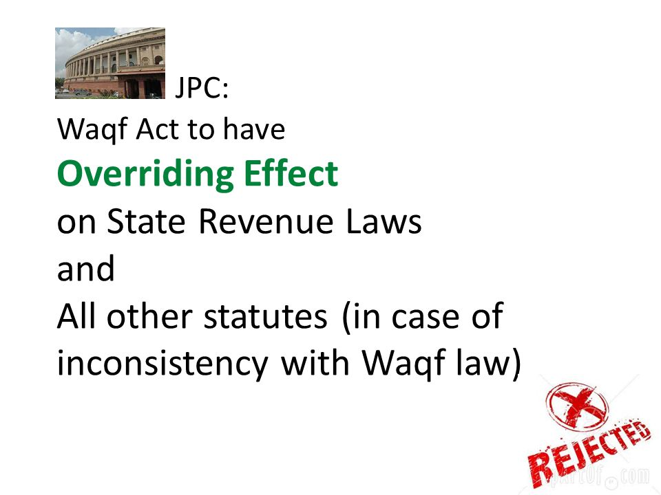 JPC: Waqf Act to have Overriding Effect on State Revenue Laws and All other statutes (in case of inconsistency with Waqf law)
