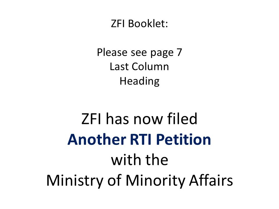 ZFI Booklet: Please see page 7 Last Column Heading ZFI has now filed Another RTI Petition with the Ministry of Minority Affairs