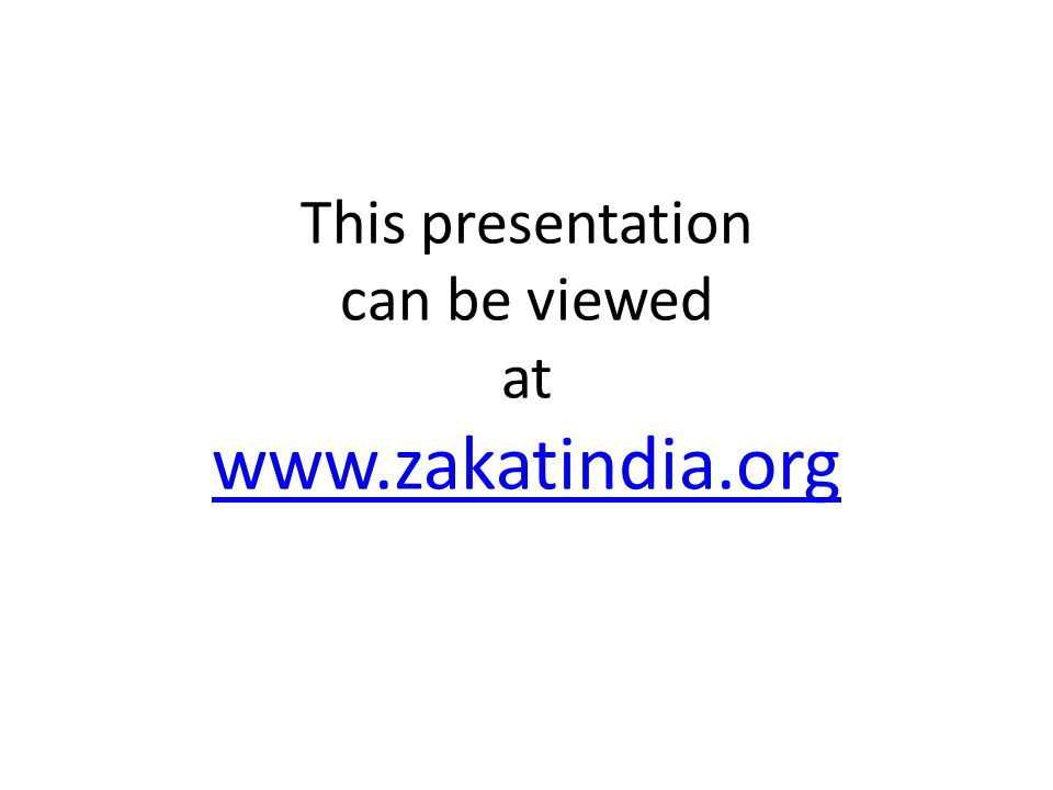 This presentation can be viewed at www.zakatindia.org www.zakatindia.org