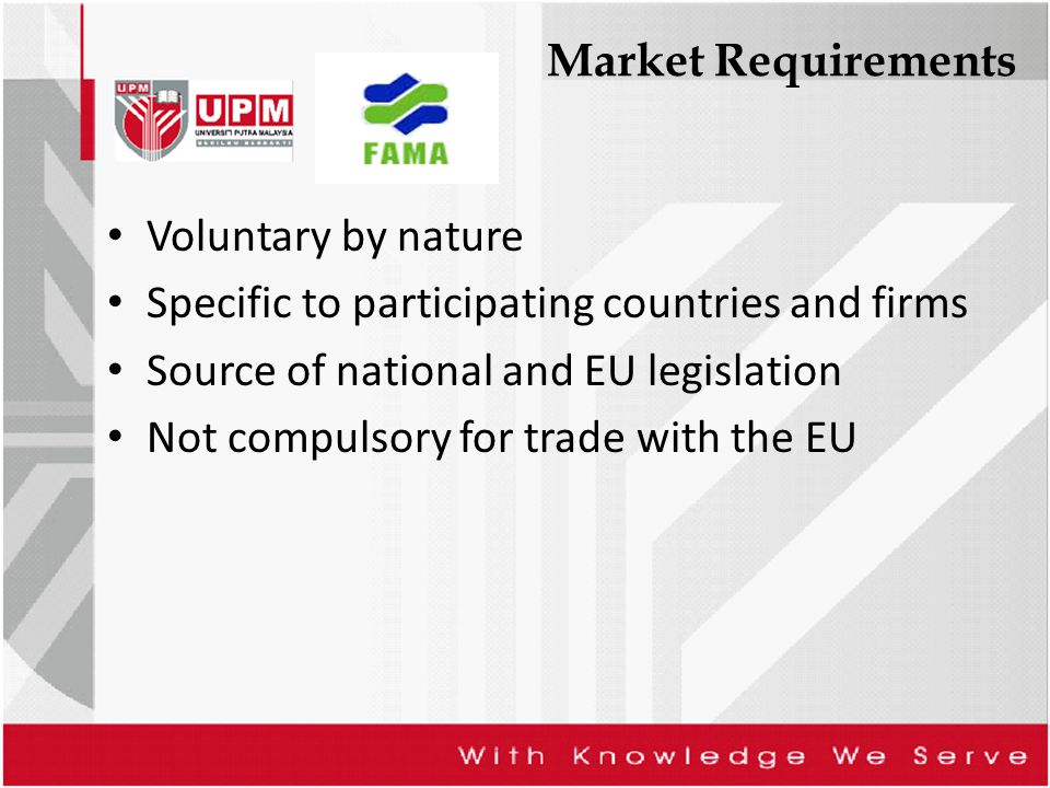 Market Requirements Voluntary by nature Specific to participating countries and firms Source of national and EU legislation Not compulsory for trade w