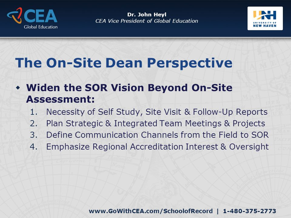 www.GoWithCEA.com/SchoolofRecord   1-480-375-2773 Dr. John Heyl CEA Vice President of Global Education The On-Site Dean Perspective  Widen the SOR Vi