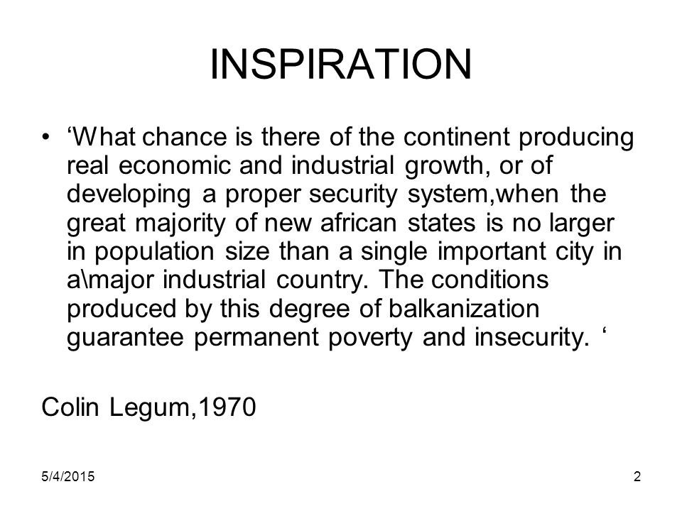 5/4/20152 INSPIRATION 'What chance is there of the continent producing real economic and industrial growth, or of developing a proper security system,