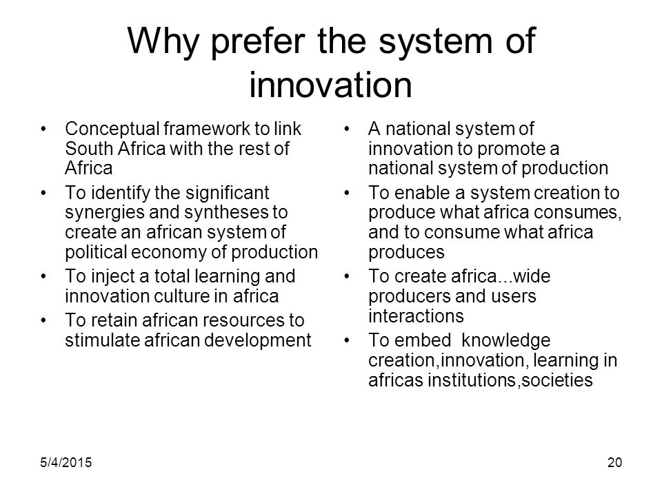 5/4/201520 Why prefer the system of innovation Conceptual framework to link South Africa with the rest of Africa To identify the significant synergies