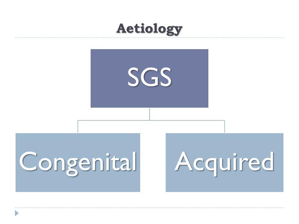 AetiologySGS CongenitalAcquired
