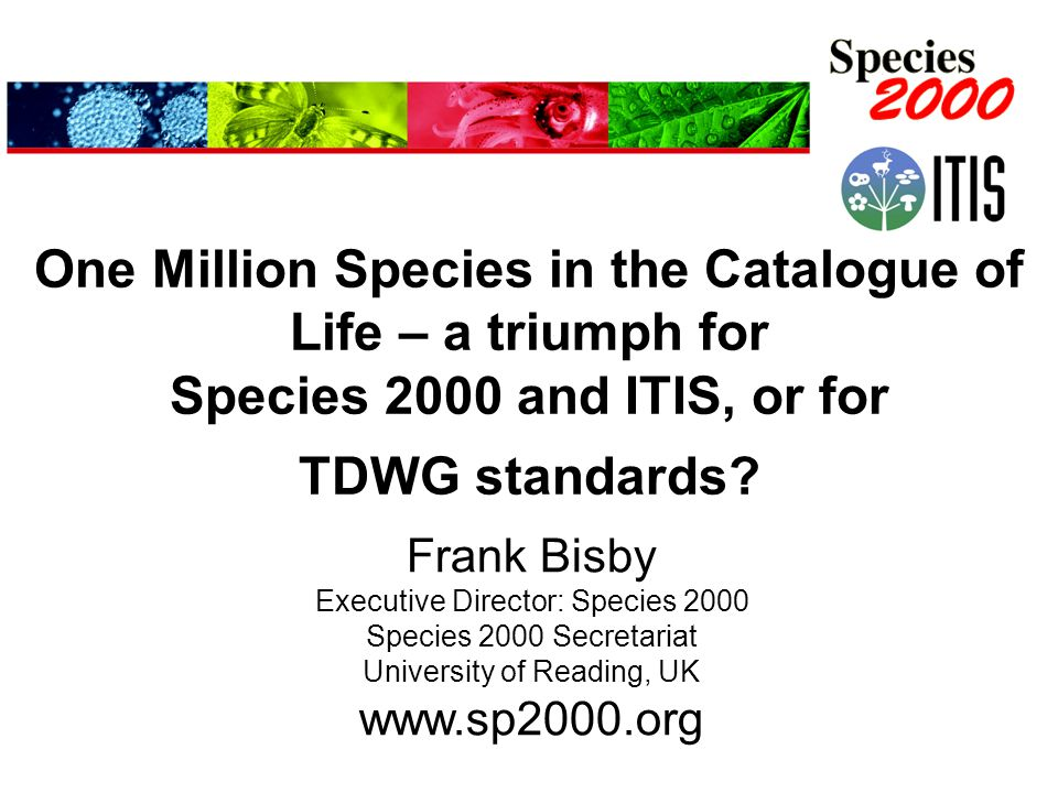 One Million Species in the Catalogue of Life – a triumph for Species 2000 and ITIS, or for TDWG standards.